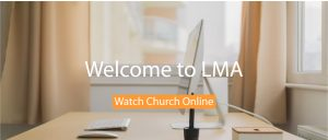 Welcome to Online Church LMA at Home